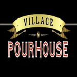 Village Pourhouse hours